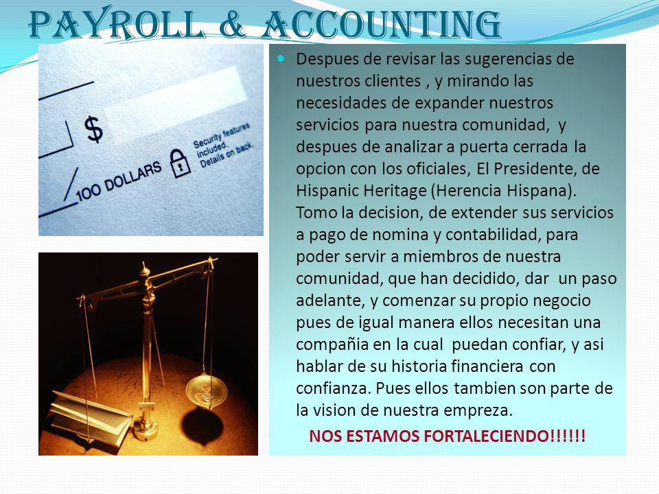 Payroll & accounting Despues de revisar las sugerencias de nuestros clientes, y mirando las necesidades de expander nuestros servicios para nuestra comunidad, y despues de analizar a puerta cerrada la opcion con los oficiales, El Presidente, de Hispanic Heritage (Herencia Hispana).