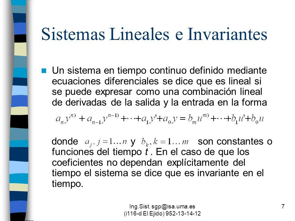 Ing.Sist. sgp@isa.uma.es (i116-d El Ejido) 952-13-14-12 7 Sistemas Lineales e Invariantes Un sistema en tiempo continuo definido mediante ecuaciones d
