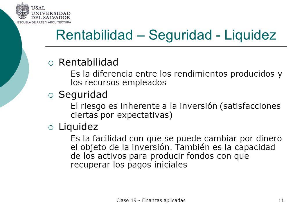 Clase 19 - Finanzas aplicadas11 Rentabilidad – Seguridad - Liquidez Rentabilidad Es la diferencia entre los rendimientos producidos y los recursos emp