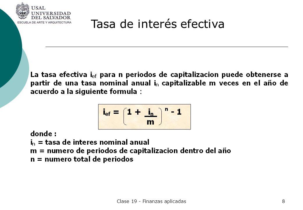 Clase 19 - Finanzas aplicadas9 Dos o mas tasas son equivalentes cuando capitalizandose en periodos distintos, generalmente menores a 1 año, el monto final obtenido en igual plazo es el mismo.