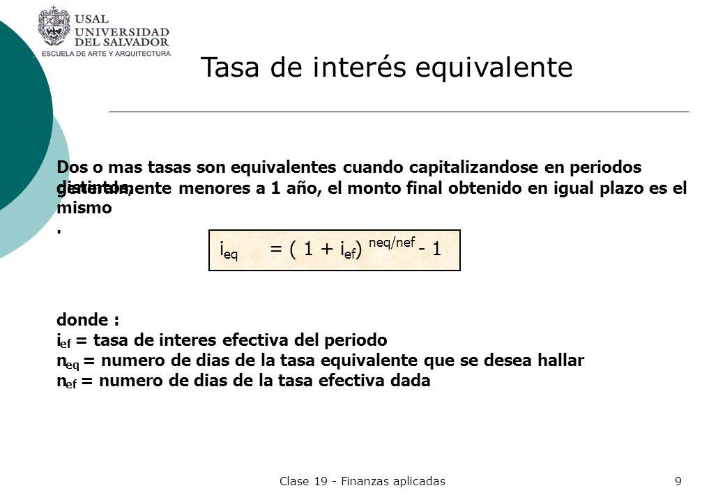 Clase 19 - Finanzas aplicadas9 Dos o mas tasas son equivalentes cuando capitalizandose en periodos distintos, generalmente menores a 1 año, el monto f