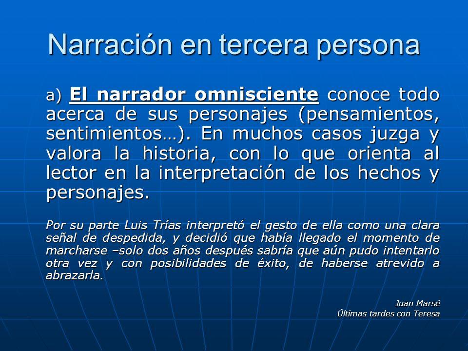 Narración en tercera persona a) El narrador omnisciente conoce todo acerca de sus personajes (pensamientos, sentimientos…). En muchos casos juzga y va