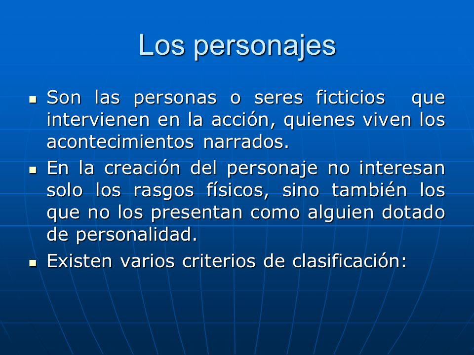 Los personajes Son las personas o seres ficticios que intervienen en la acción, quienes viven los acontecimientos narrados. Son las personas o seres f