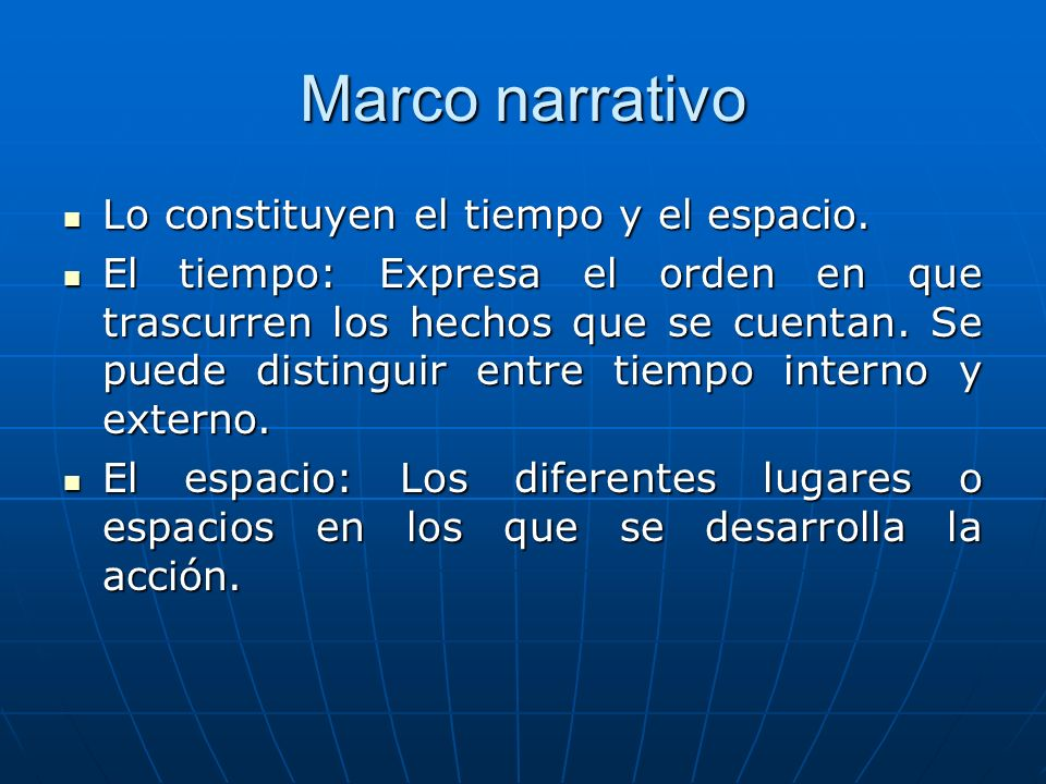 Marco narrativo Lo constituyen el tiempo y el espacio. Lo constituyen el tiempo y el espacio. El tiempo: Expresa el orden en que trascurren los hechos