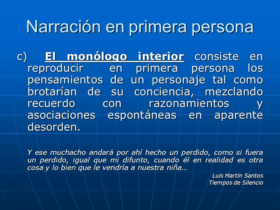 c)El monólogo interior consiste en reproducir en primera persona los pensamientos de un personaje tal como brotarían de su conciencia, mezclando recue
