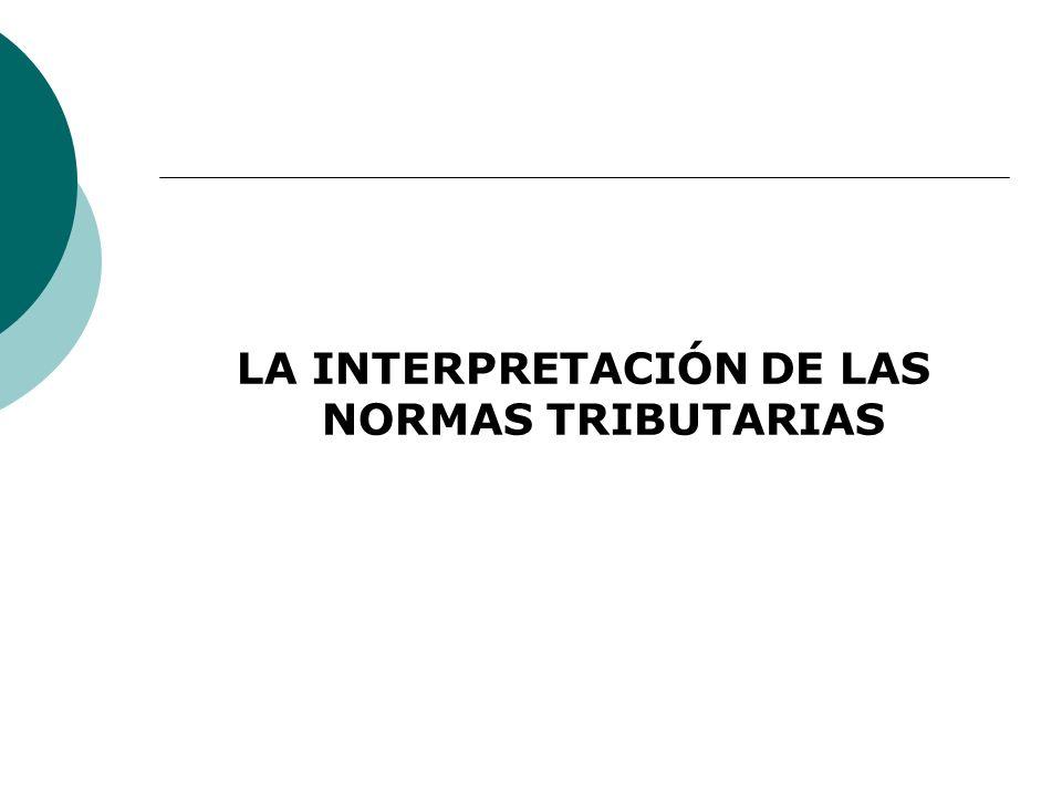 LA INTERPRETACIÓN DE LAS NORMAS TRIBUTARIAS