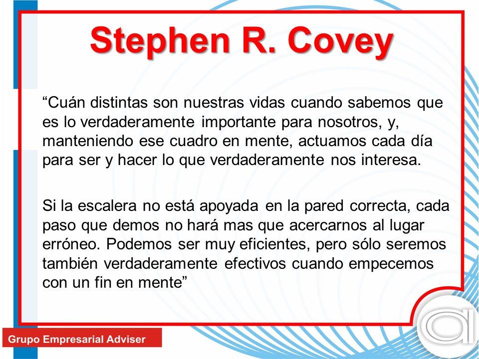 Stephen R. Covey Cuán distintas son nuestras vidas cuando sabemos que es lo verdaderamente importante para nosotros, y, manteniendo ese cuadro en ment