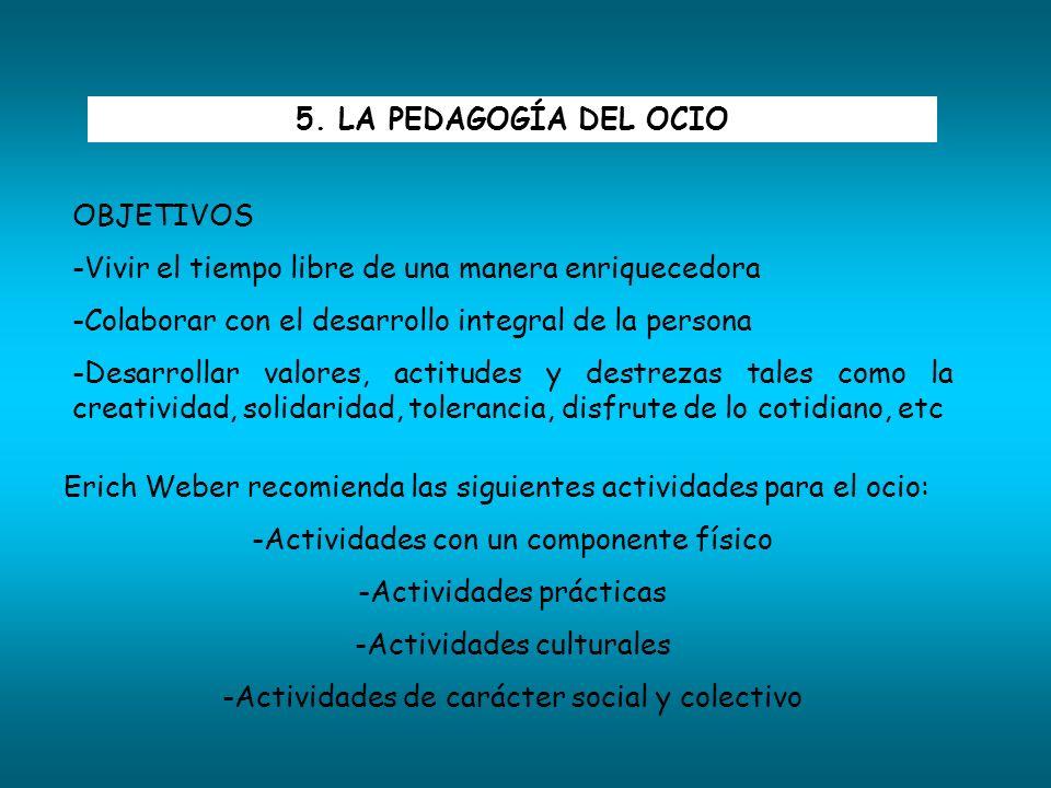 5. LA PEDAGOGÍA DEL OCIO OBJETIVOS -Vivir el tiempo libre de una manera enriquecedora -Colaborar con el desarrollo integral de la persona -Desarrollar