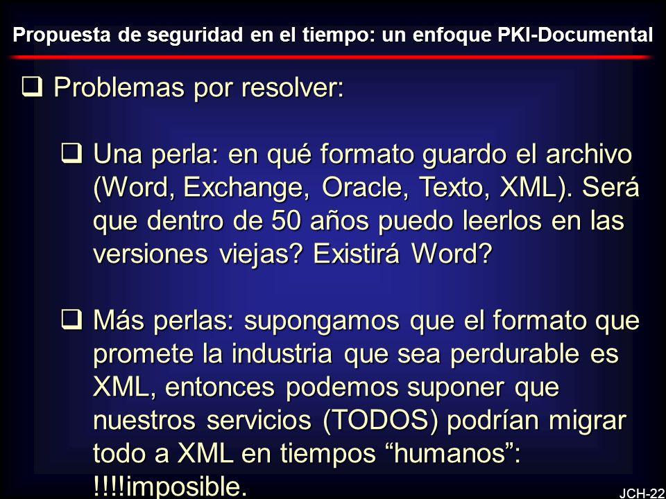 JCH-22 Problemas por resolver: Problemas por resolver: Una perla: en qué formato guardo el archivo (Word, Exchange, Oracle, Texto, XML). Será que dent