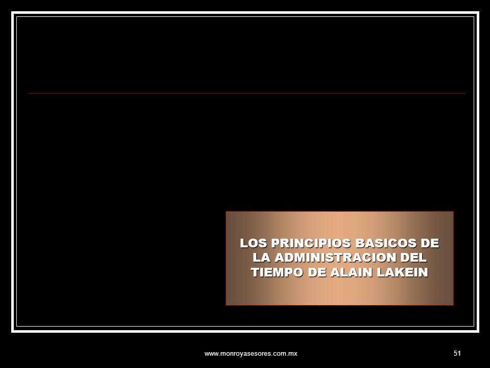 www.monroyasesores.com.mx51 LOS PRINCIPIOS BASICOS DE LA ADMINISTRACION DEL TIEMPO DE ALAIN LAKEIN