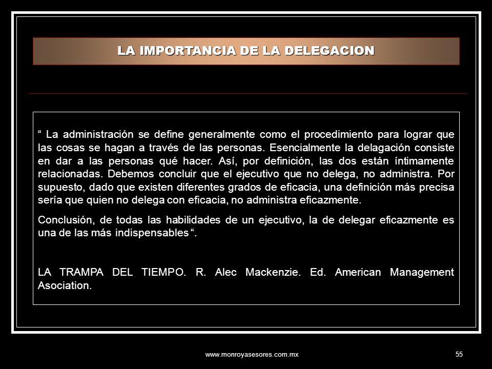 www.monroyasesores.com.mx55 LA IMPORTANCIA DE LA DELEGACION La administración se define generalmente como el procedimiento para lograr que las cosas se hagan a través de las personas.