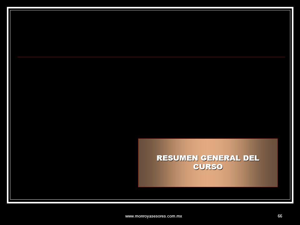 www.monroyasesores.com.mx66 RESUMEN GENERAL DEL CURSO