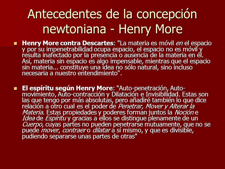 Antecedentes de la concepción newtoniana - Henry More Henry More contra Descartes: