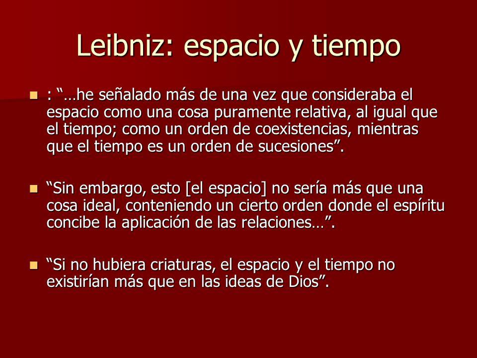 Leibniz: espacio y tiempo : …he señalado más de una vez que consideraba el espacio como una cosa puramente relativa, al igual que el tiempo; como un o