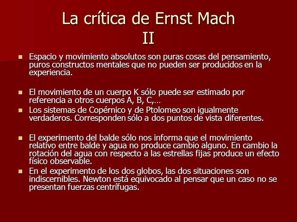 La crítica de Ernst Mach II Espacio y movimiento absolutos son puras cosas del pensamiento, puros constructos mentales que no pueden ser producidos en