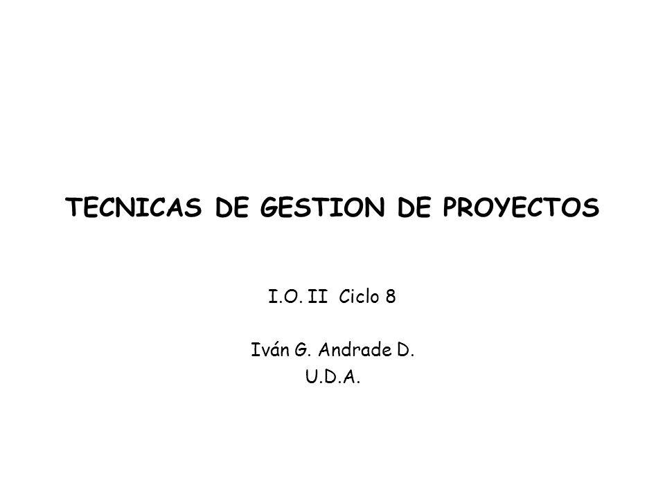 TECNICAS DE GESTION DE PROYECTOS I.O. II Ciclo 8 Iván G. Andrade D. U.D.A.