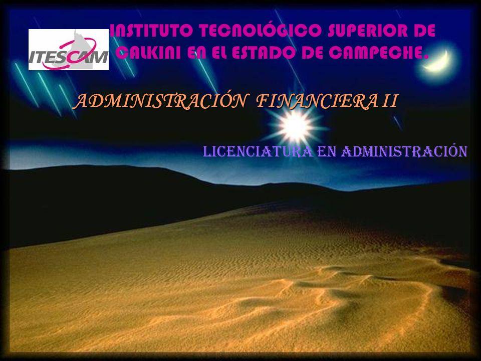 INSTITUTO TECNOLÓGICO SUPERIOR DE CALKINI EN EL ESTADO DE CAMPECHE. ADMINISTRACIÓN FINANCIERA II LICENCIATURA EN ADMINISTRACIÓN