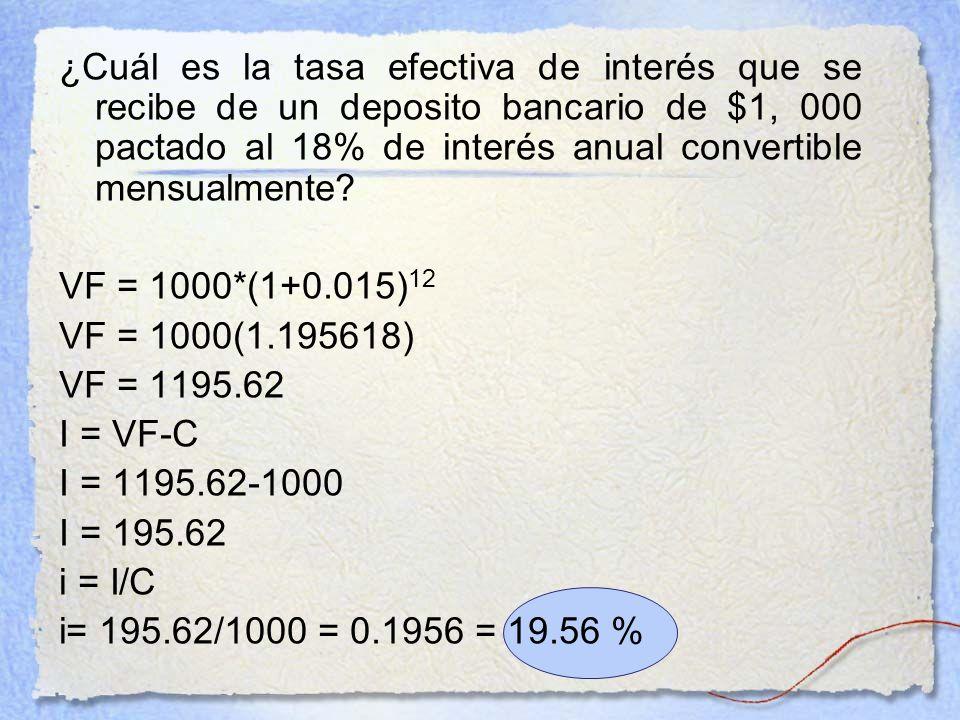 ¿Cuál es la tasa efectiva de interés que se recibe de un deposito bancario de $1, 000 pactado al 18% de interés anual convertible mensualmente? VF = 1