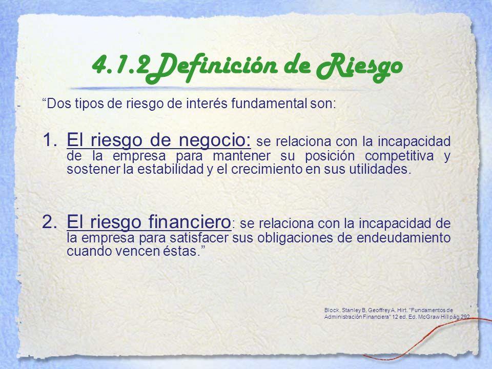 4.1.2Definición de Riesgo Dos tipos de riesgo de interés fundamental son: 1.El riesgo de negocio: se relaciona con la incapacidad de la empresa para m