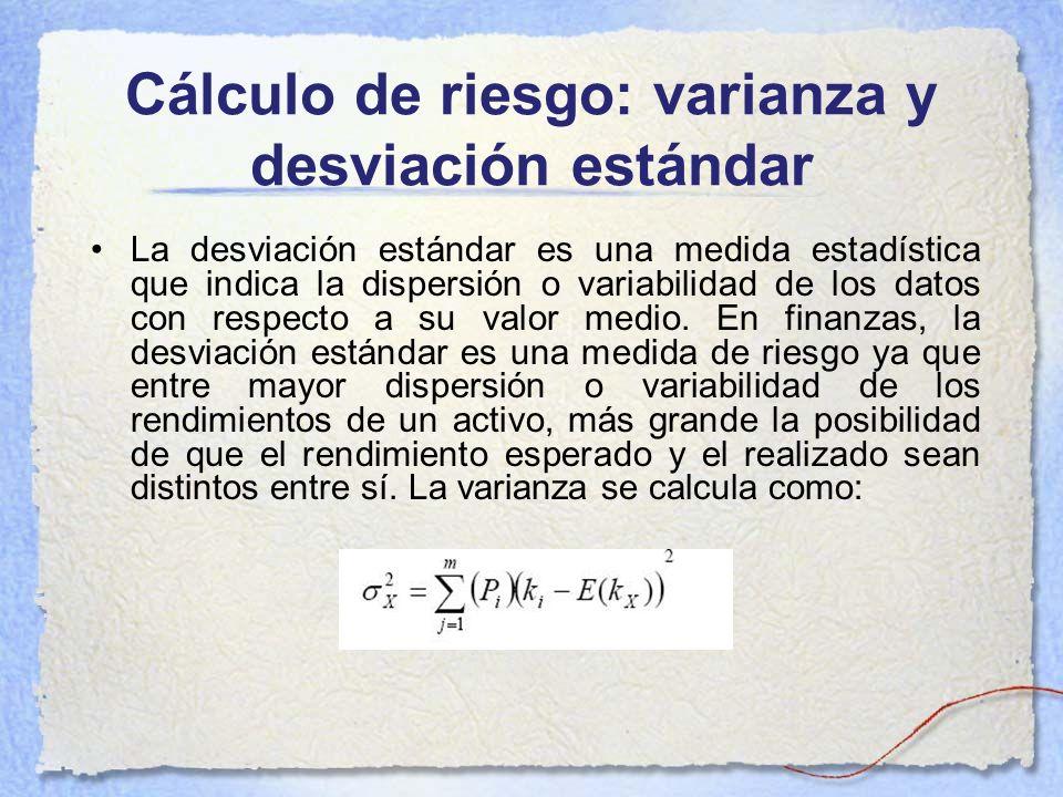 Cálculo de riesgo: varianza y desviación estándar La desviación estándar es una medida estadística que indica la dispersión o variabilidad de los dato