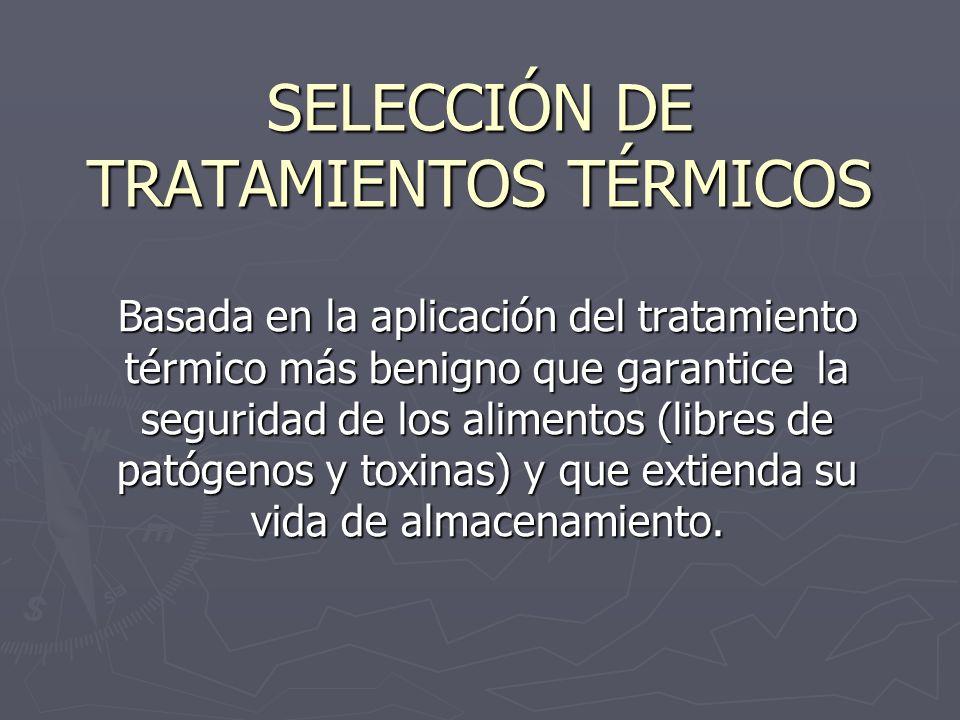 CONSIDERACIONES EN LA SELECCIÓN DE TRATAMIENTOS TÉRMICOS Combinación de tiempo-temperatura requeridas para la inactivación de la mayoría de los patógenos resistentes al calor y descomposición de un alimento particular.
