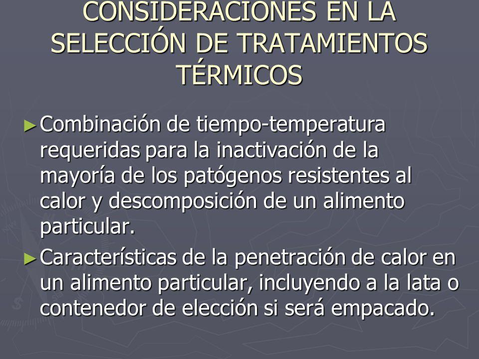 CONSIDERACIONES EN LA SELECCIÓN DE TRATAMIENTOS TÉRMICOS Combinación de tiempo-temperatura requeridas para la inactivación de la mayoría de los patóge