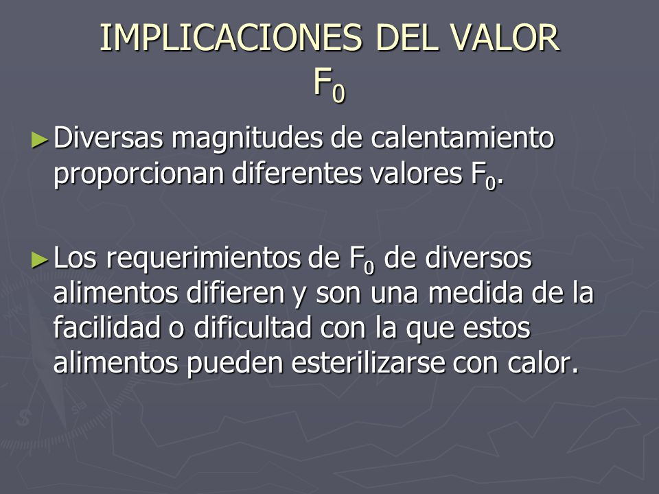 IMPLICACIONES DEL VALOR F 0 Diversas magnitudes de calentamiento proporcionan diferentes valores F 0. Diversas magnitudes de calentamiento proporciona