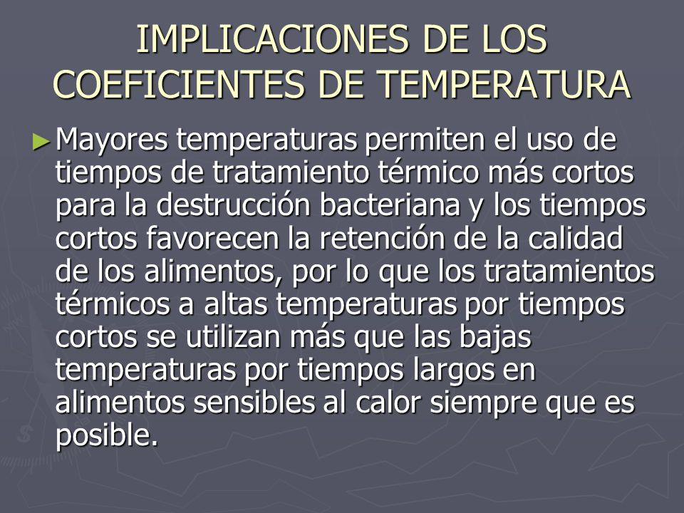 IMPLICACIONES DE LOS COEFICIENTES DE TEMPERATURA Mayores temperaturas permiten el uso de tiempos de tratamiento térmico más cortos para la destrucción