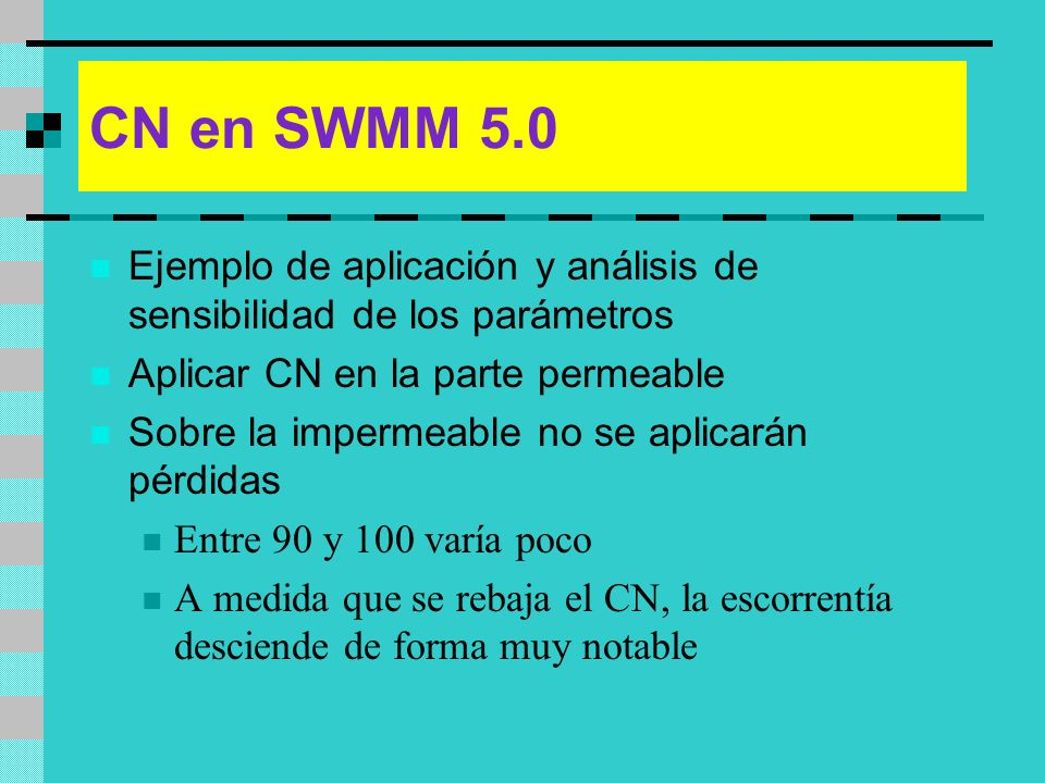 CN en SWMM 5.0 Ejemplo de aplicación y análisis de sensibilidad de los parámetros Aplicar CN en la parte permeable Sobre la impermeable no se aplicará