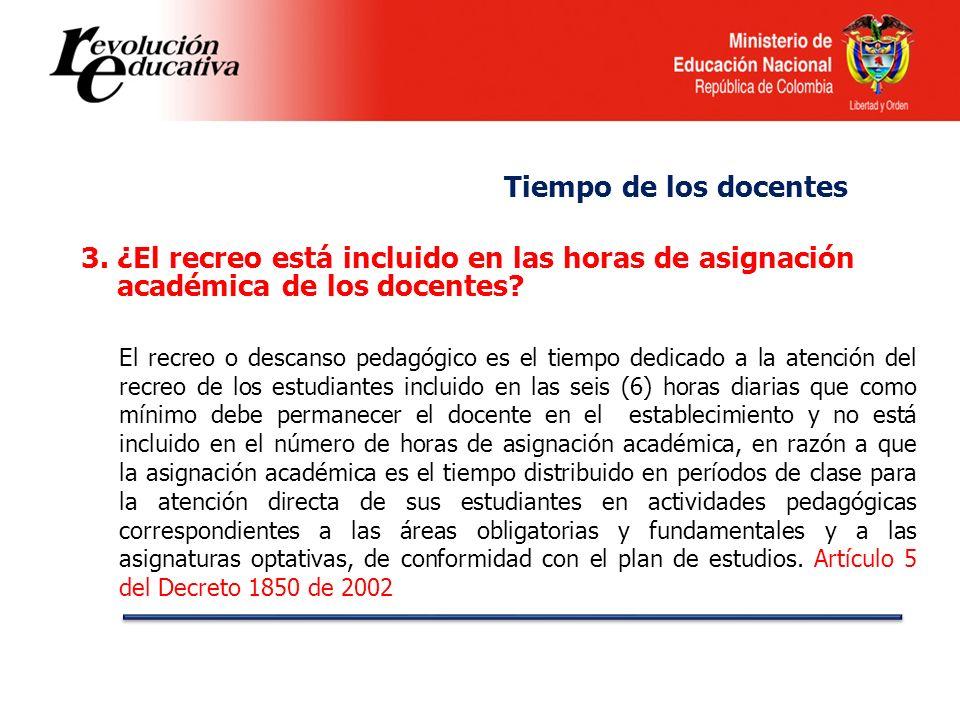 3.¿El recreo está incluido en las horas de asignación académica de los docentes? El recreo o descanso pedagógico es el tiempo dedicado a la atención d