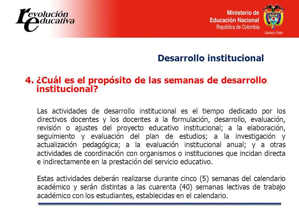 4.¿Cuál es el propósito de las semanas de desarrollo institucional? Las actividades de desarrollo institucional es el tiempo dedicado por los directiv