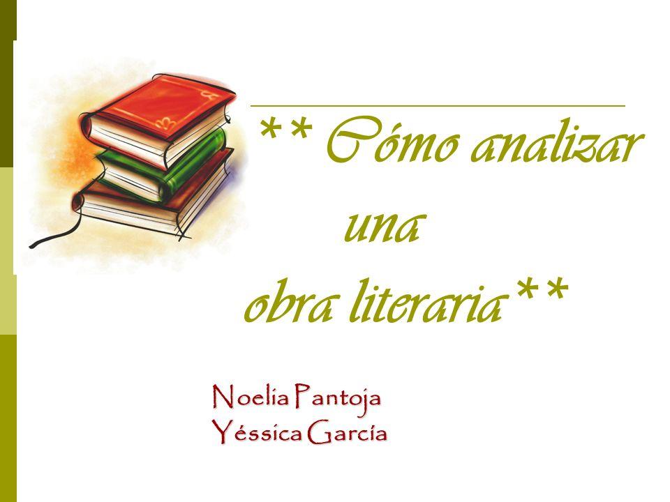 ** Cómo analizar una obra literaria** Noelia Pantoja Noelia Pantoja Yéssica García Yéssica García
