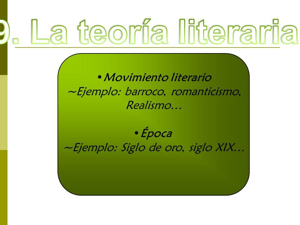 Movimiento literario ~Ejemplo: barroco, romanticismo, Realismo… Época ~Ejemplo: Siglo de oro, siglo XIX…