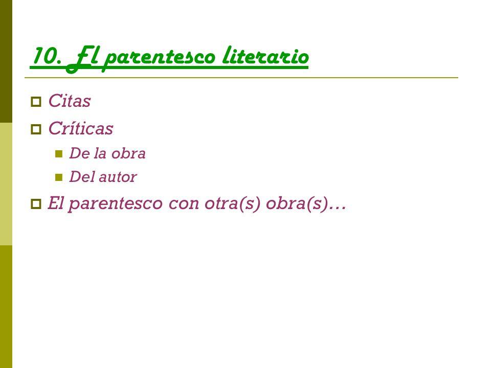 10. El parentesco literario Citas Críticas De la obra Del autor El parentesco con otra(s) obra(s)…
