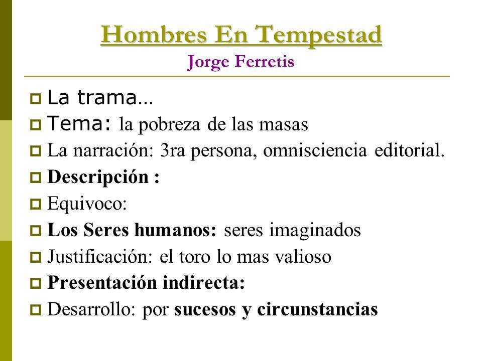 Hombres En Tempestad Hombres En Tempestad Jorge Ferretis La trama… Tema: la pobreza de las masas La narración: 3ra persona, omnisciencia editorial. De