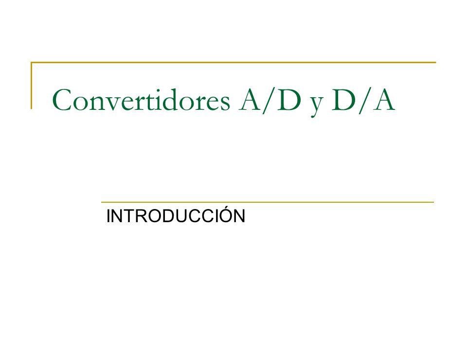 Convertidores A/D y D/A INTRODUCCIÓN