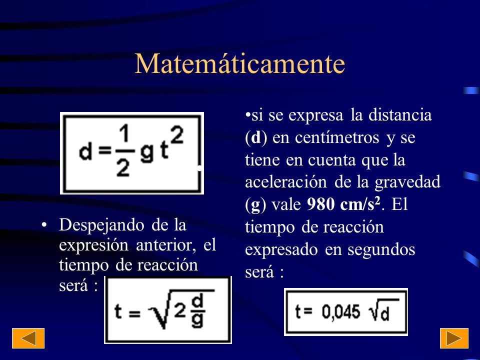 Un ejemplo de toma de tiempos de reacción En la tabla aparecen algunos ejemplos de tiempos de reacción según la distancia recorrida por la regla: Distancia Recorrida (cm)Tiempo de Reacción (s) 50,10 100,14 150,18 200,20 250,23 300,25