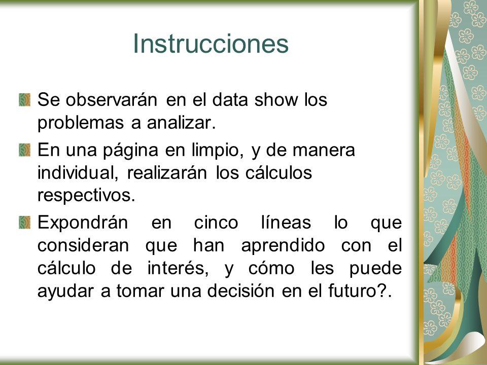 Instrucciones Se observarán en el data show los problemas a analizar. En una página en limpio, y de manera individual, realizarán los cálculos respect