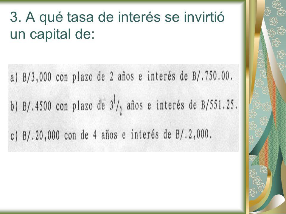 3. A qué tasa de interés se invirtió un capital de: