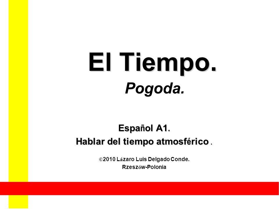El Tiempo.El Tiempo. Pogoda. Español A1. Hablar del tiempo atmosférico.
