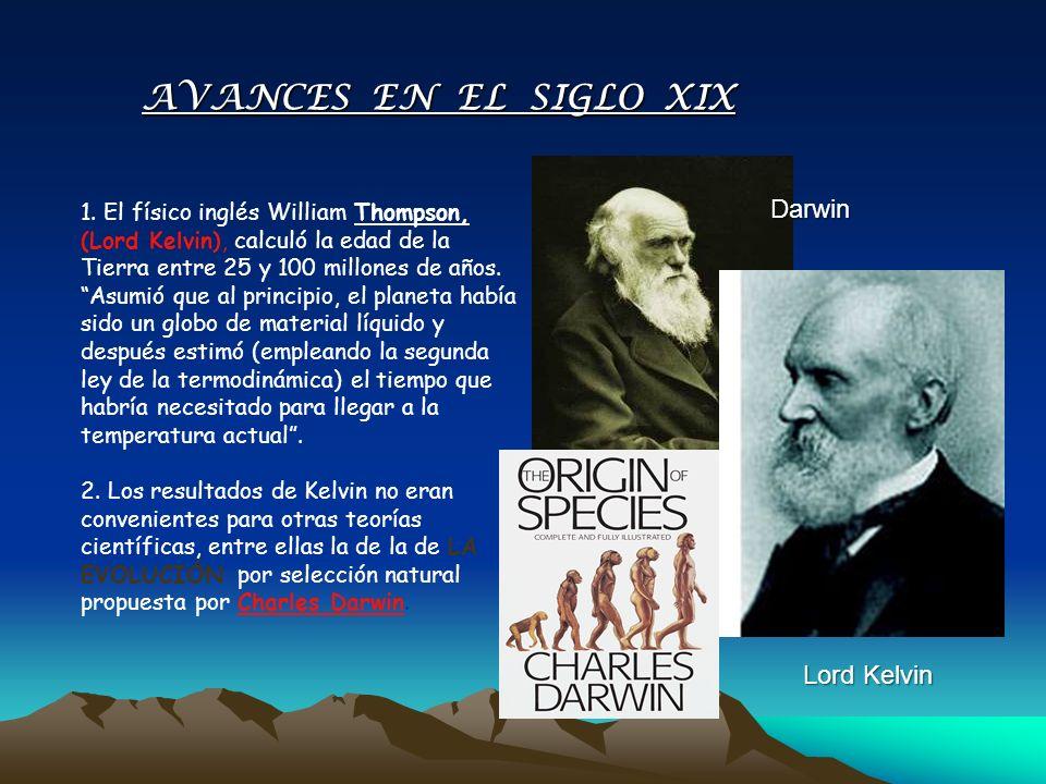 1. El físico inglés William Thompson, (Lord Kelvin), calculó la edad de la Tierra entre 25 y 100 millones de años. Asumió que al principio, el planeta