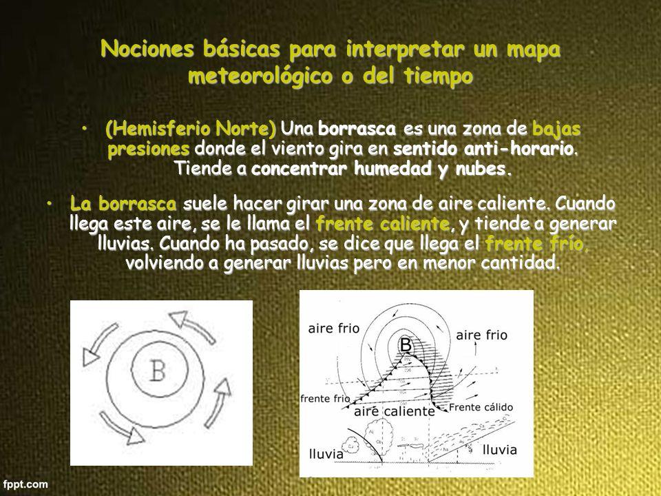 Nociones básicas para interpretar un mapa meteorológico o del tiempo (Hemisferio Norte) Una borrasca es una zona de bajas presiones donde el viento gira en sentido anti-horario.