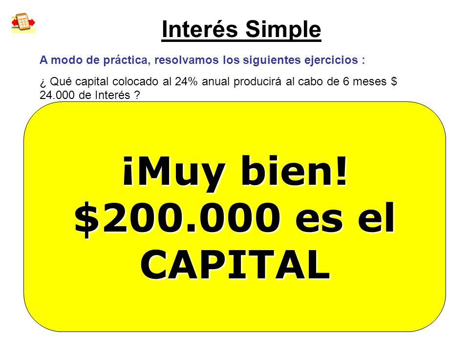 Interés Simple A modo de práctica, resolvamos los siguientes ejercicios : ¿ Qué capital colocado al 24% anual producirá al cabo de 6 meses $ 24.000 de
