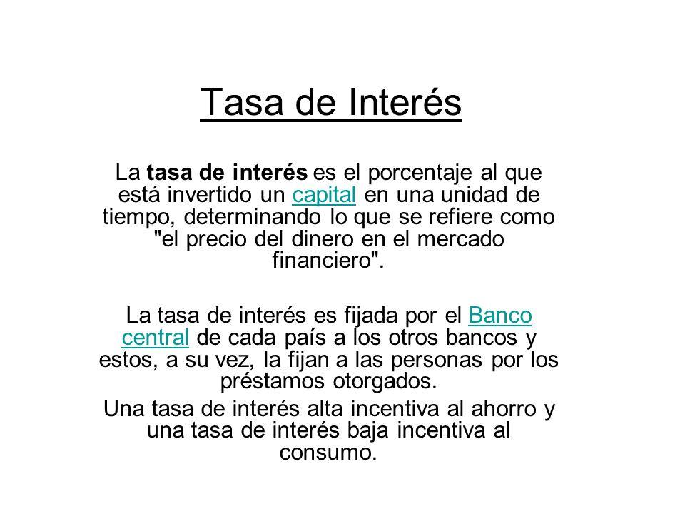 Tasa de Interés La tasa de interés es el porcentaje al que está invertido un capital en una unidad de tiempo, determinando lo que se refiere como