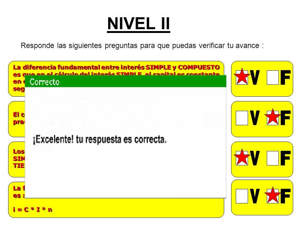 NIVEL II Responde las siguientes preguntas para que puedas verificar tu avance : La diferencia fundamental entre interés SIMPLE y COMPUESTO es que en