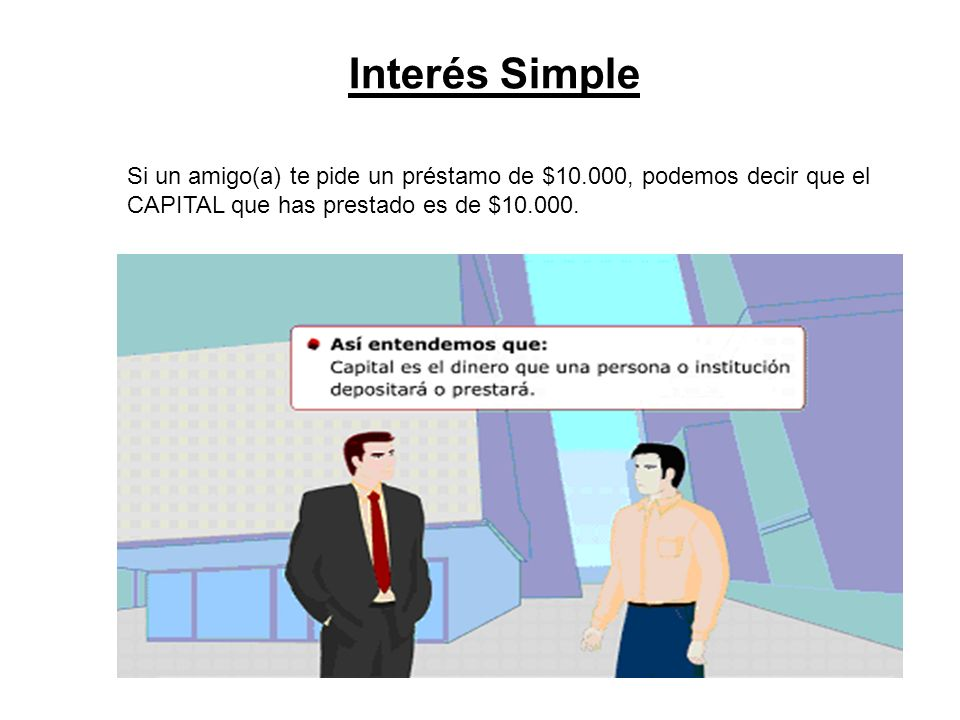Interés Simple El interés Simple posee las siguientes características : A mayor C A P I T A L A mayor TASA DE INTERÉS A mayor N° DE PERÍODOS Mayor INTERÉS