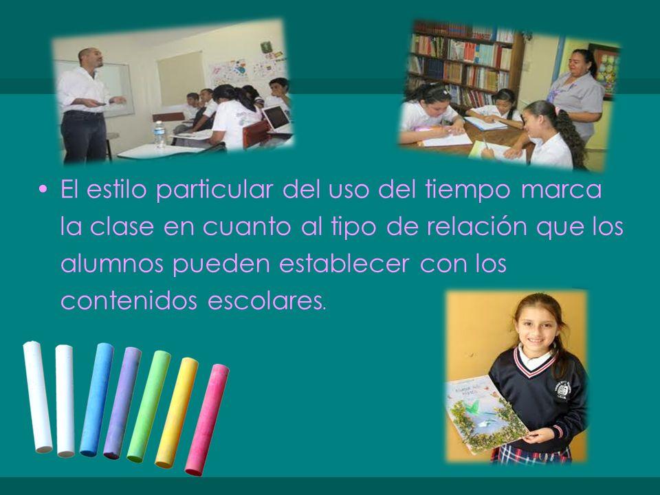 El estilo particular del uso del tiempo marca la clase en cuanto al tipo de relación que los alumnos pueden establecer con los contenidos escolares.