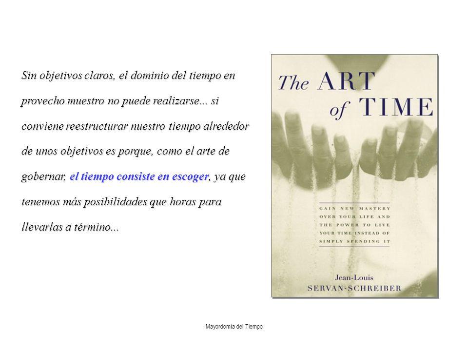 Mayordomía del Tiempo Sin objetivos claros, el dominio del tiempo en provecho muestro no puede realizarse... si conviene reestructurar nuestro tiempo