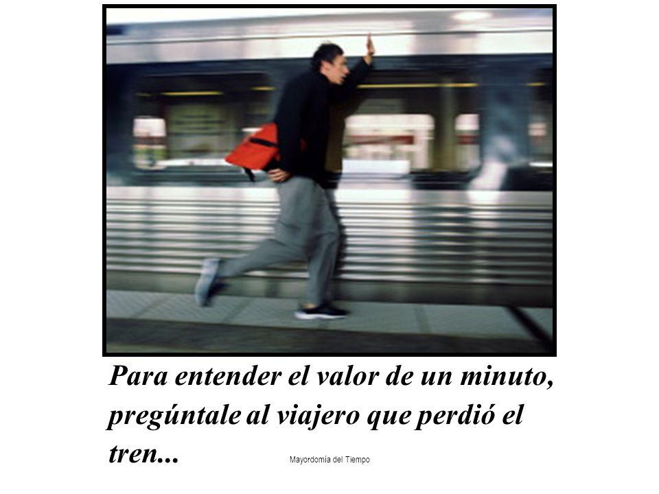 Mayordomía del Tiempo Para entender el valor de un minuto, pregúntale al viajero que perdió el tren...