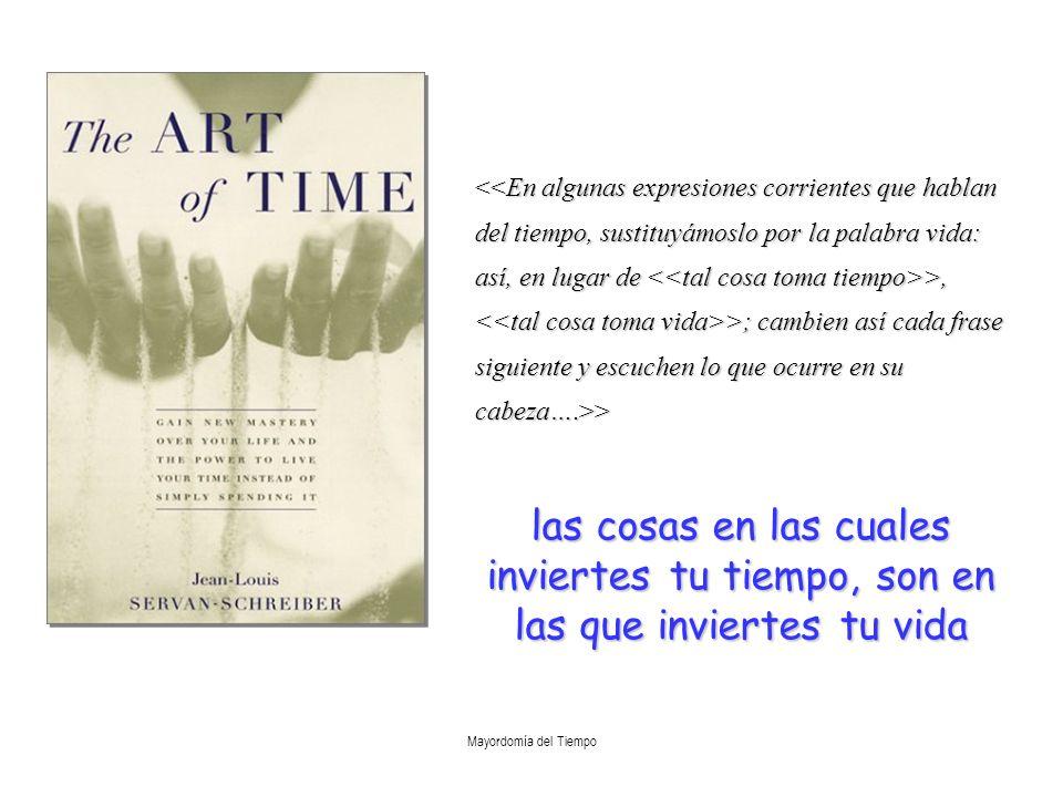 Mayordomía del Tiempo >, >; cambien así cada frase siguiente y escuchen lo que ocurre en su cabeza….>> >, >; cambien así cada frase siguiente y escuch
